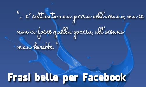 Frasi belle per facebook for Frasi da mettere sotto le foto di instagram